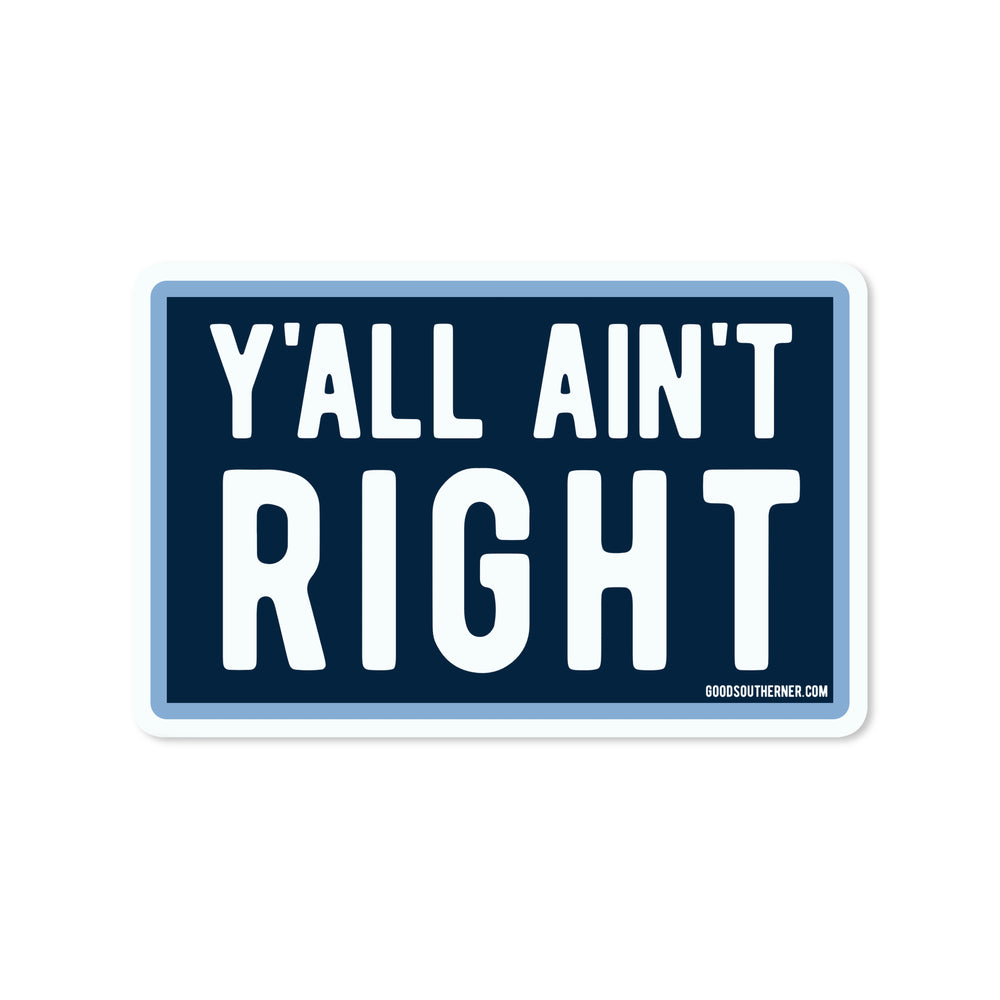 Ya'll A'int Right Sticker - Good Southerner