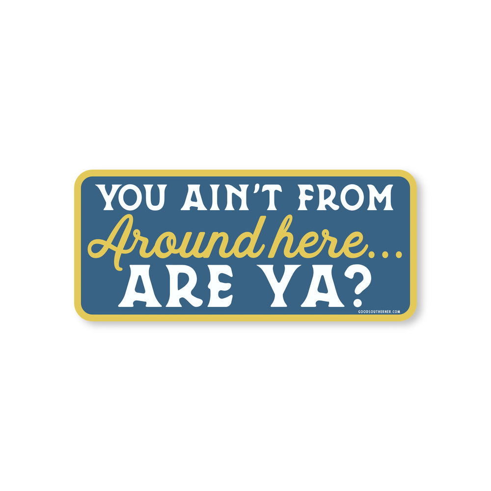 You Ain't From Around Here, Are Ya? Sticker - Good Southerner