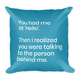 You Had Me at Hello 1 Pillow