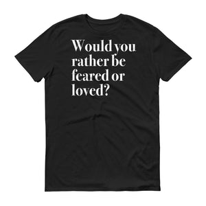 Feared or Loved Short-Sleeve Would You Rather T-Shirt Conversation Starter