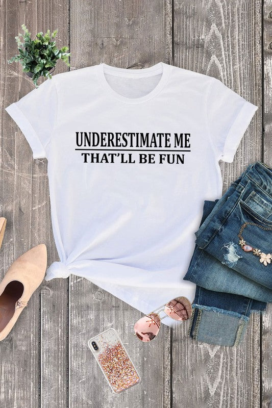 Underestimate Me Graphic Tee
