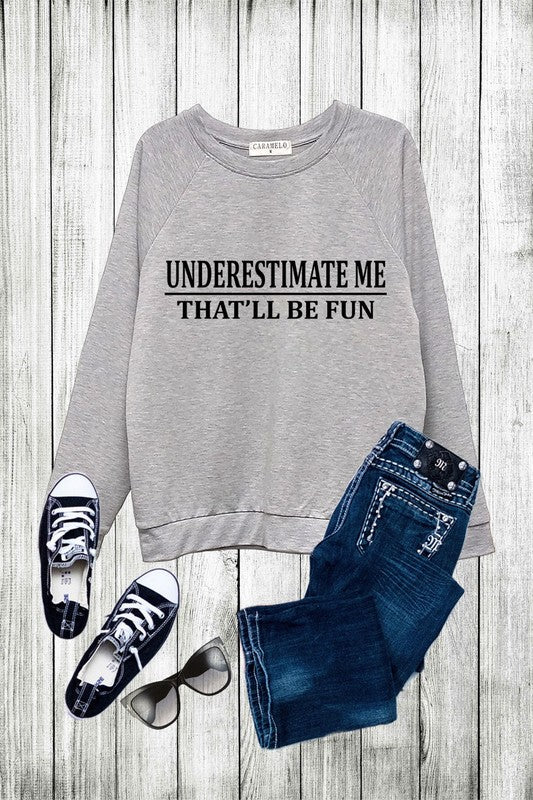 Underestimate Me Crew Neck Sweatshirt (Grey)
