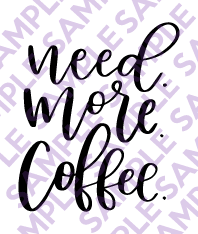 Need More Coffee - Digital File