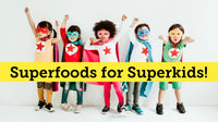 Superfoods for Superkids!