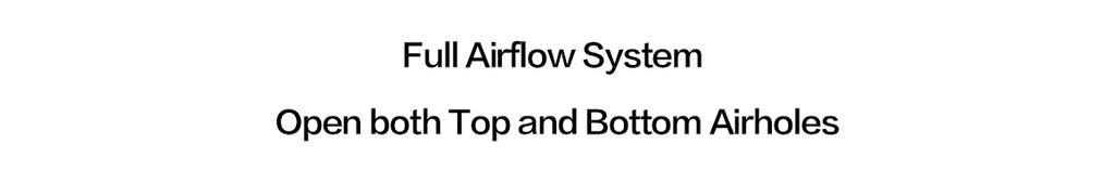 Full Airflow System & Open Both Top And Bottom Airholes