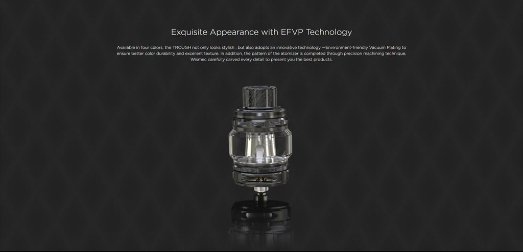 WISMEC Trough Tank Exquisite Appearance With EFVP Technology