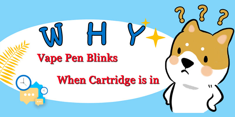 Why Vape Pen Blinks When cartridge is in
