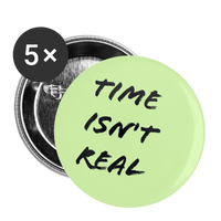 Time Isn't Real - Green Buttons large 2.2'' (5-pack) - white