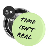 Time Isn't Real - Green Buttons large 2.2'' (5-pack) - huronshop1