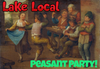 Lake Local Peasant Party!