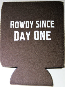 Rowdy Since Day One Koozie