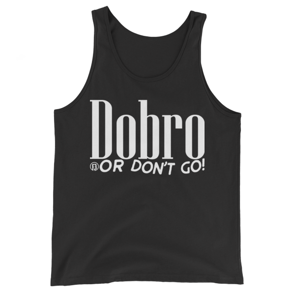 Dobro or Don't Go Unisex Tank Top