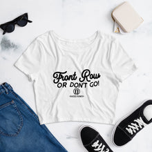 Load image into Gallery viewer, Front Row Or Don't Go Women's Crop Tee