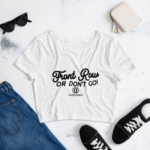 Front Row Or Don't Go Women's Crop Tee
