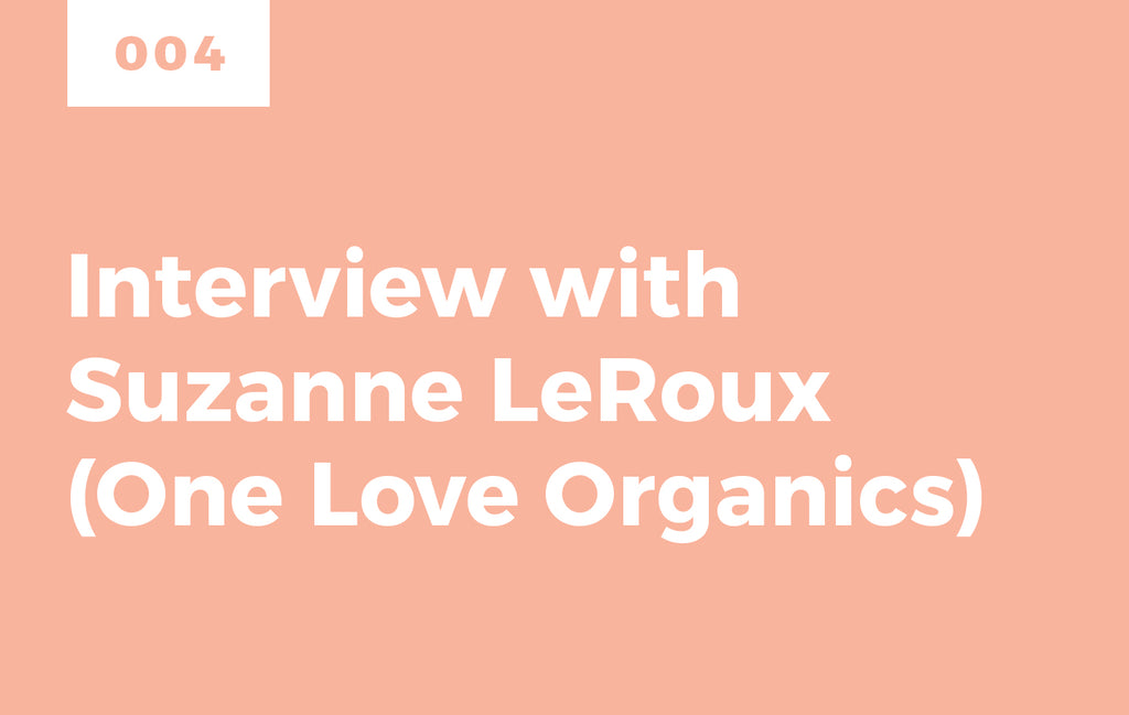 Episode 4: Interview with Suzanne LeRoux of One Love Organics