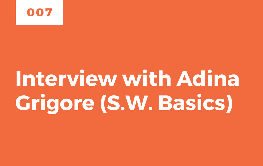 Episode 7: Interview with Adina Grigore of S.W. Basics