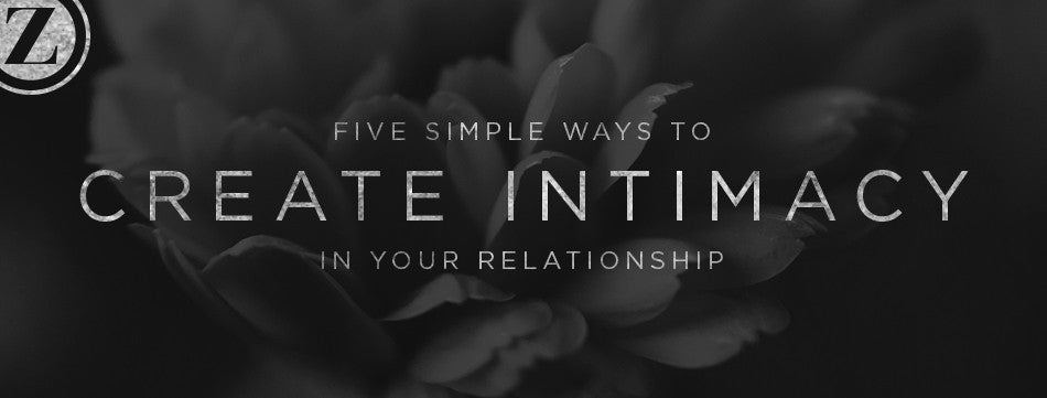 5 Simple Ways to Create Intimacy in Your Relationship