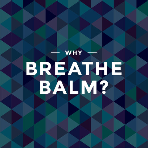 Why Breathe Balm?