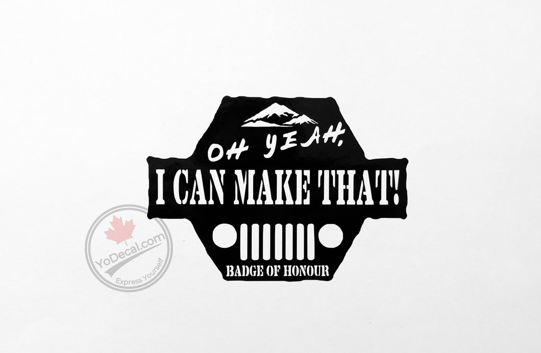 'Oh Yeah, I Can Make That! Jeep' Premium Vinyl Decal