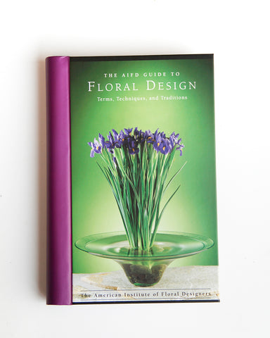 The AIFD Guide to Floral Design