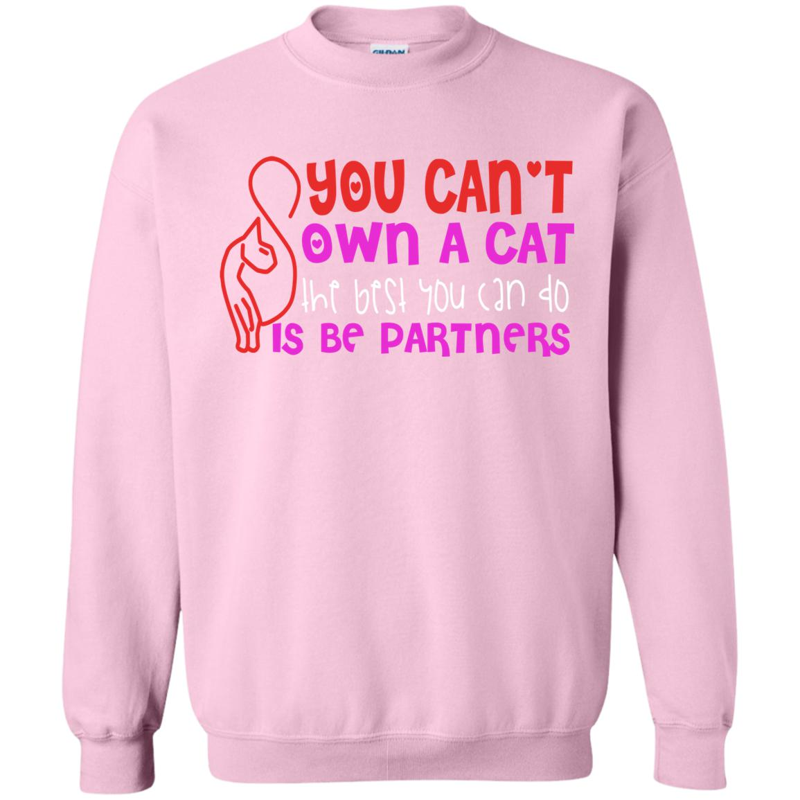 YOU CAN'T OWN A CAT 😻 SWEATSHIRT