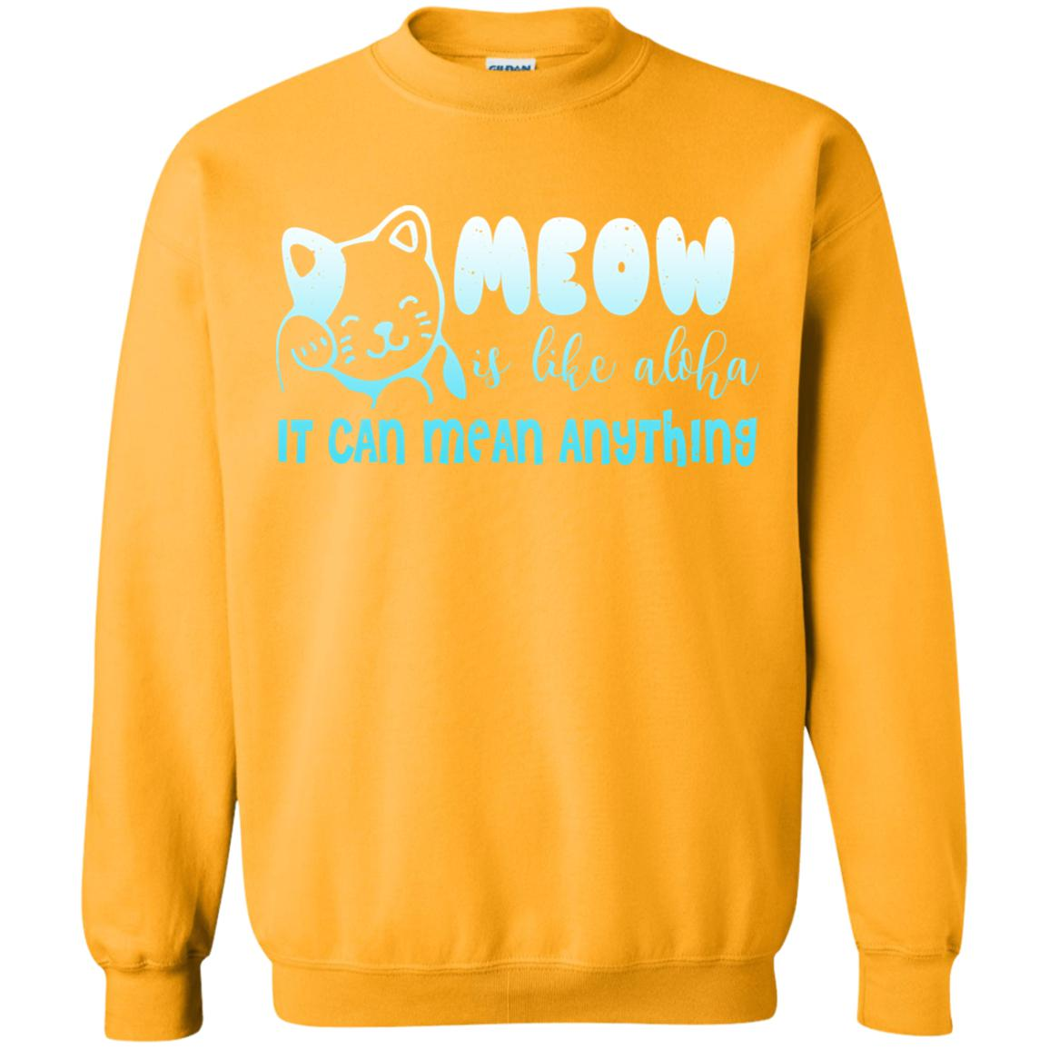 MEOW CAN MEAN ANYTHING 😻 SWEATSHIRT