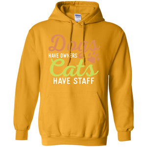 DOGS HAVE OWNERS CATS HAVE STAFF 😻 HOODIE