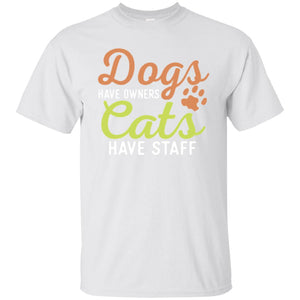 DOGS HAVE OWNERS CATS HAVE STAFF 😻 T-SHIRT