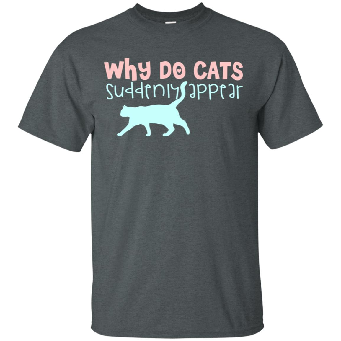 WHY DO CATS SUDDENLY APPEAR 😻 T-SHIRT