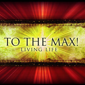 TO THE MAX: LIVING LIFE SERIES (1/6–1/27/13)