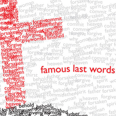 FAMOUS LAST WORDS SERIES (3/02/08 - 3/23/08)