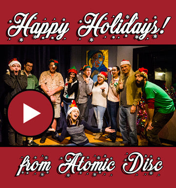 Happy Holidays from all of us at Atomic Disc!
