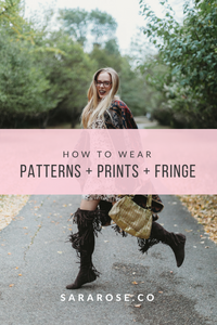 HOW TO WEAR | PATTERNS + PRINTS + FRINGE