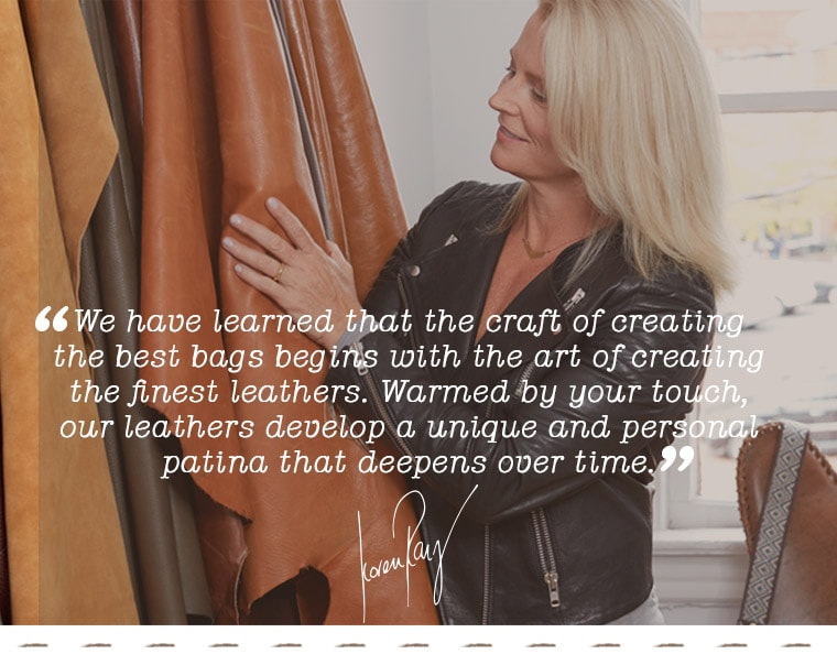 Our leathers develop a unique and personal patina- Koren Ray