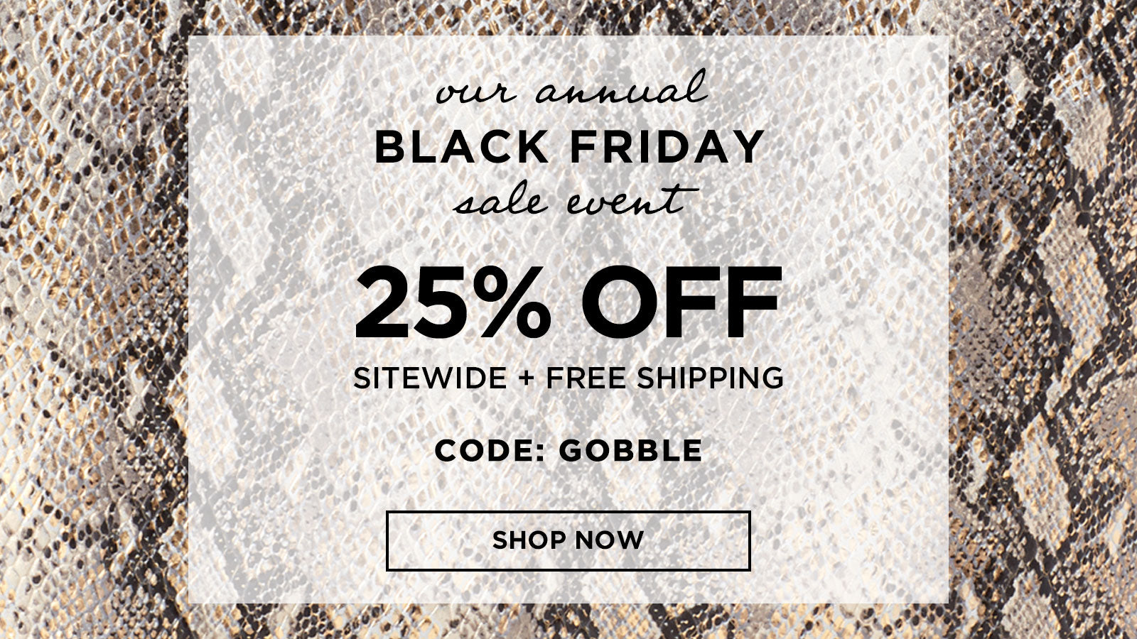 Black Friday - 25% Off Sitewide Sale Happening Now! Code: GOBBLE