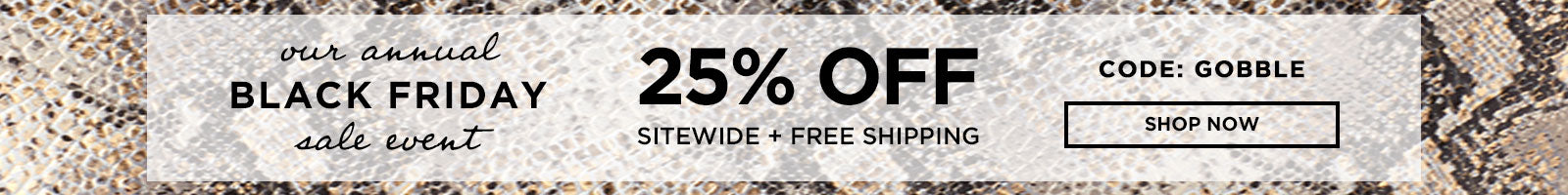Annual Black Friday Sale - 25% Off Sitewide + Free Shipping! Use Code: GOBBLE
