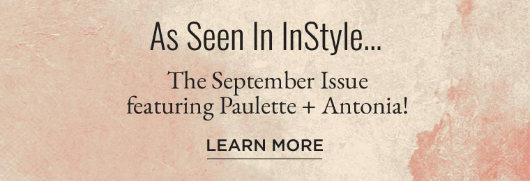As seen in InStyle Magazine's September Issue - Shop Paulette and Antonia!