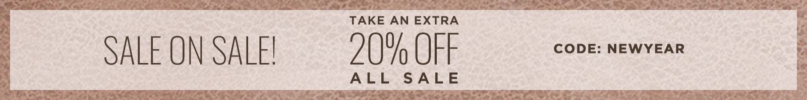 New Styles Added To Sale! Take An Extra 20% Off, with code NEWYEAR