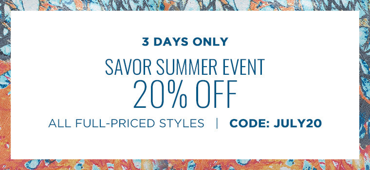 Shop Our Savor Summer Sale - 20% Off Full Price Styles. Use Code: JULY20