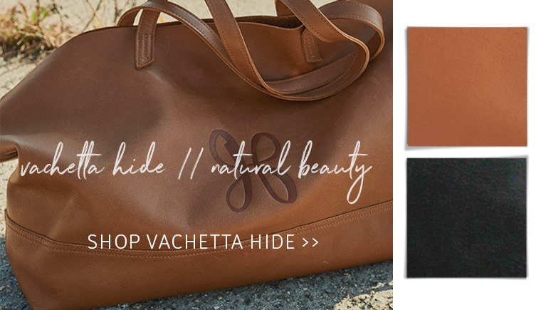 Explore the natural beauty of our Vachetta Hide handbags