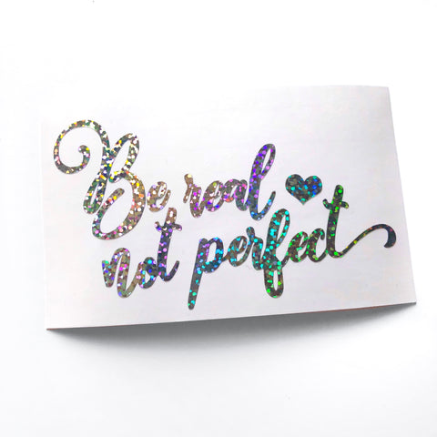 Be Real Not Perfect Vinyl Decal , Planner Vinyl Stickers, Planner Vinyl Decal, Holo Vinyl Decal, Holo Glitter Stickers