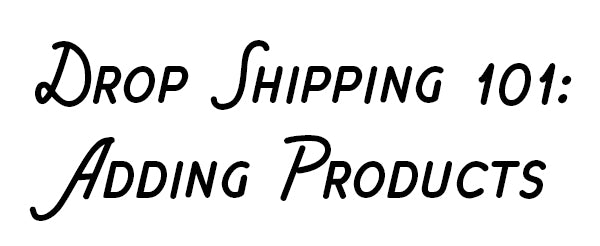 Drop Shipping 101: Adding Products
