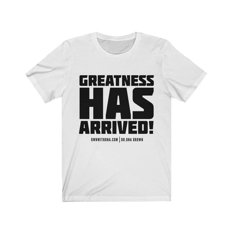 """Greatness Has Arrived"" Unisex Tee"