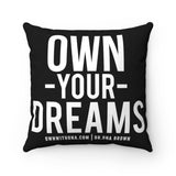"""Own Your Dreams"" Spun Polyester Square Pillow Case"