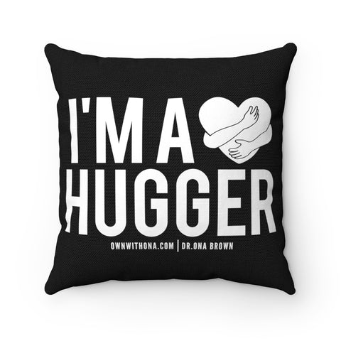 """I'm a Hugger"" Spun Polyester Square Pillow Case"
