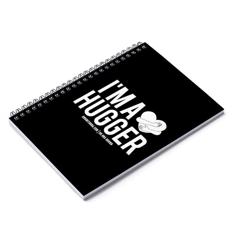 """I'm a Hugger"" Spiral Notebook - Ruled Line"