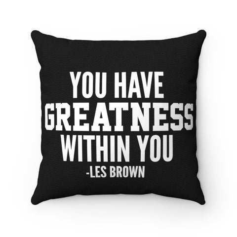 """Greatness Within You"" Spun Polyester Square Pillow Case"