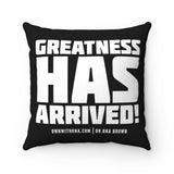 """Greatness Has Arrived"" Spun Polyester Square Pillow Case"