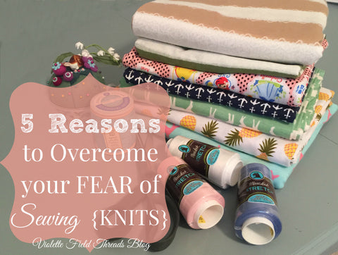 5 Reasons to overcome your fear of knit sewing