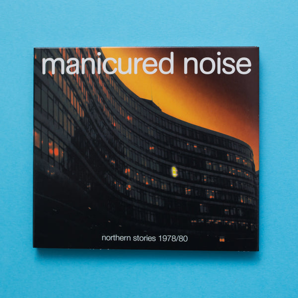 MANICURED NOISE -  NORTHERN STORIES 1978/80 (CTRUE3)